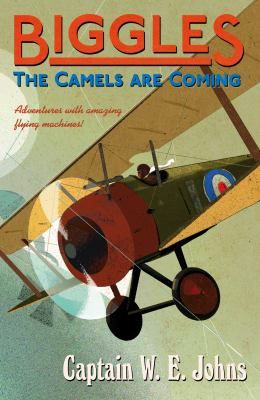 Biggles : the camels are coming / Captain W.E. Johns - click here to reserve a copy from Prospect Library
