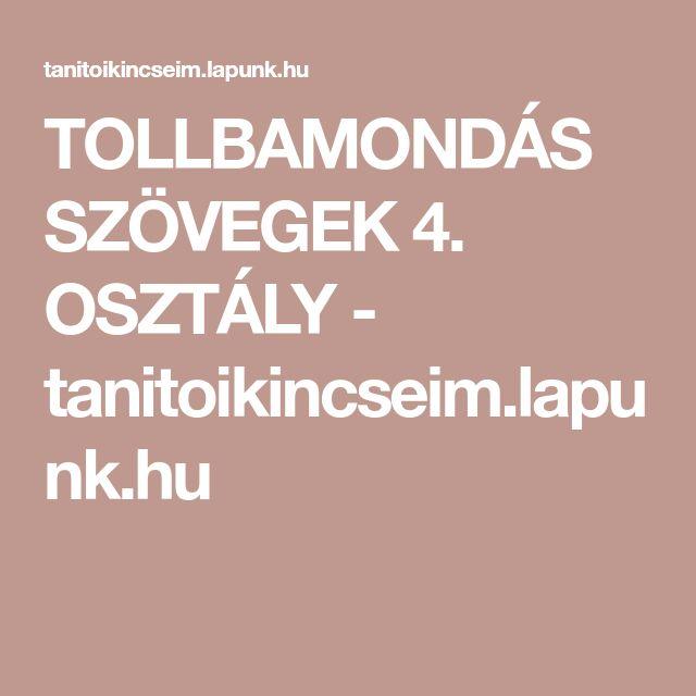 TOLLBAMONDÁS SZÖVEGEK 4. OSZTÁLY - tanitoikincseim.lapunk.hu