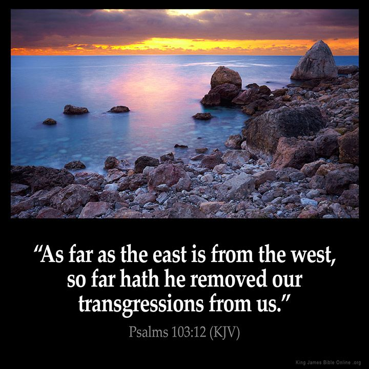 Psalms 103:12 As far as the east is from the west so far hath he removed our…