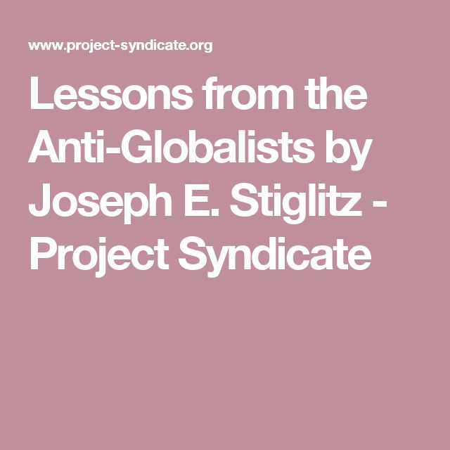 Lessons from the Anti-Globalists by Joseph E. Stiglitz           - Project Syndicate