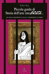 download PICCOLA GUIDA DI STORIA DELL'ARTE INTEGRATA. UN MODO DIVERTENTE E UTILE DI CONOSCERE LE OPERE gratis pdf epub mobi