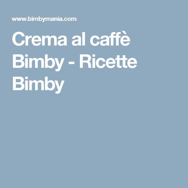 Crema al caffè Bimby - Ricette Bimby