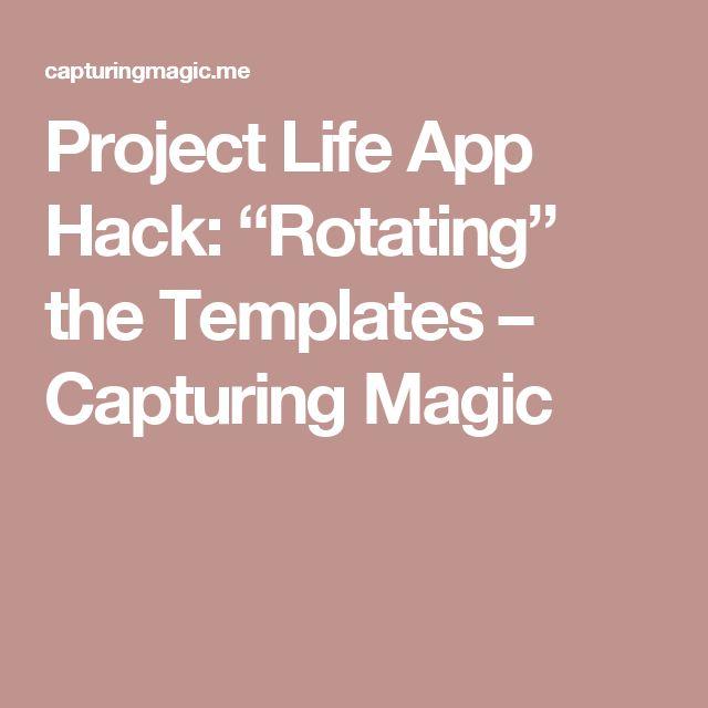 "Project Life App Hack: ""Rotating"" the Templates – Capturing Magic"