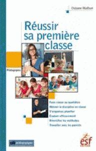 Ostiane Mathon - Réussir sa première classe.  https://hip.univ-orleans.fr/ipac20/ipac.jsp?session=149FT7C448576.3346&profile=scd&source=~!la_source&view=subscriptionsummary&uri=full=3100001~!610280~!0&ri=5&aspect=subtab48&menu=search&ipp=25&spp=20&staffonly=&term=r%C3%A9ussir+sa+premi%C3%A8re+classe&index=.GK&uindex=&aspect=subtab48&menu=search&ri=5