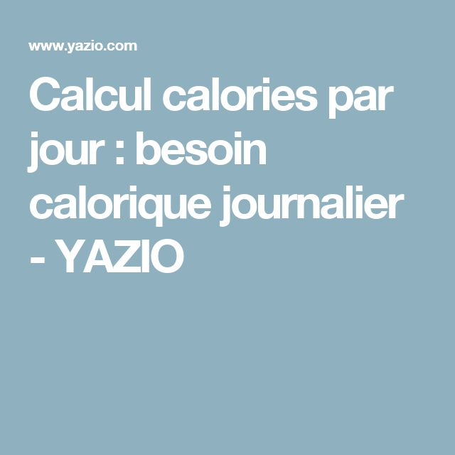 Calcul calories par jour : besoin calorique journalier - YAZIO
