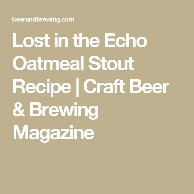 Lost in the Echo Oatmeal Stout Recipe   Craft Beer & Brewing Magazine