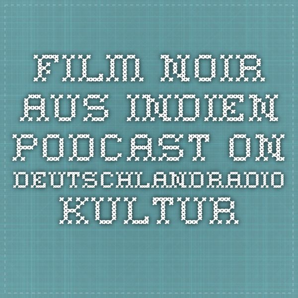 Film Noir aus Indien - Podcast on DeutschlandRadio Kultur