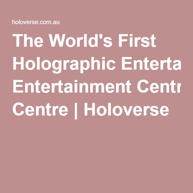 The World's First Holographic Entertainment Centre   Holoverse