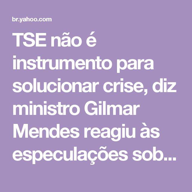TSE não é instrumento para solucionar crise, diz ministro        Gilmar Mendes reagiu às especulações sobre o julgamento da chapa Dilma-Temer, previsto para começar na semana que vem        'Resolvam suas crises'»