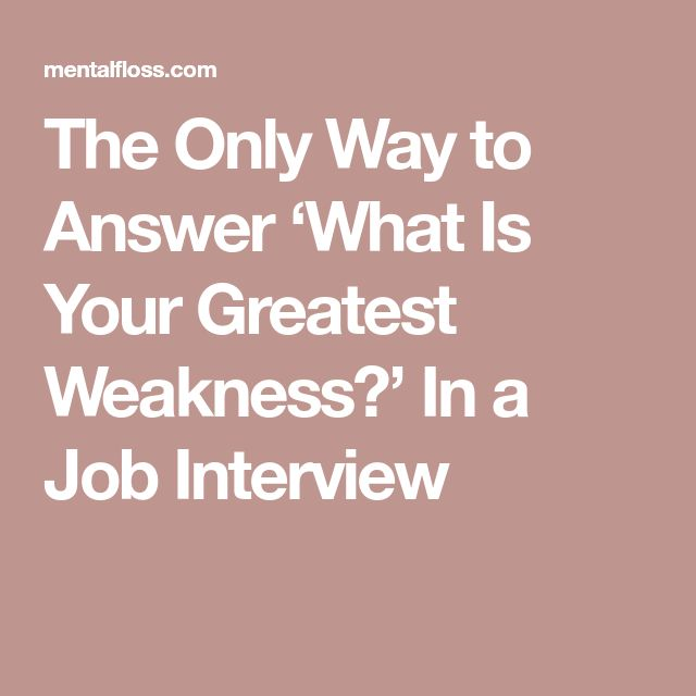 The Only Way To Answer U0027What Is Your Greatest Weakness?u0027 In A Job