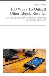 How To Ensure That Your Ebook Marketing Business Is Successful 100 Ways To Outsell Other Ebook Resellers https://store.kobobooks.com/de-de/ebook/how-to-ensure-that-your-ebook-marketing-business-is-successful