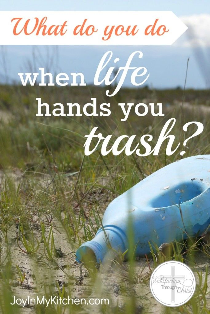 When Life Hands You Trash | Satisfaction Through Christ