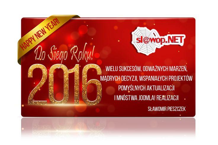 Do Siego Roku  Happy New Year  Kochani, życzę Wam: Wielu sukcesów, odważnych marzeń, Mądrych decyzji, wspaniałych projektów, Pomyślnych aktualizacji Emotikon wink i mnóstwa #Joomla! realizacji :-)