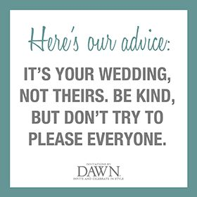 One very important thing every bride  groom should remember! Will make your wedding day so much better  less stressful! As long as you're pleased, everyone else should be too!