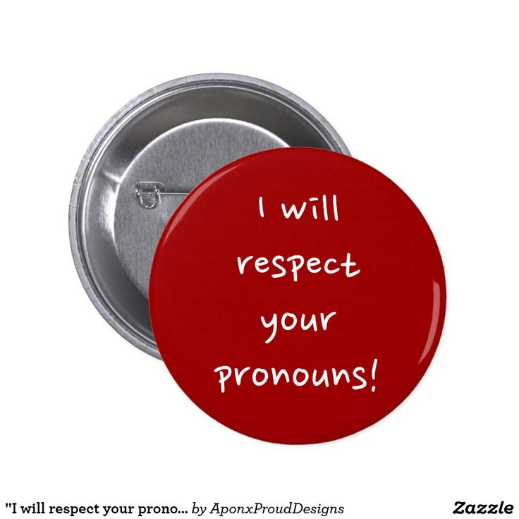 """I will respect your pronouns!"""