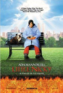 Little Nicky (2000) -Adam Sandler, Patricia Arquette and Harvey Keitel. I laughed alot.