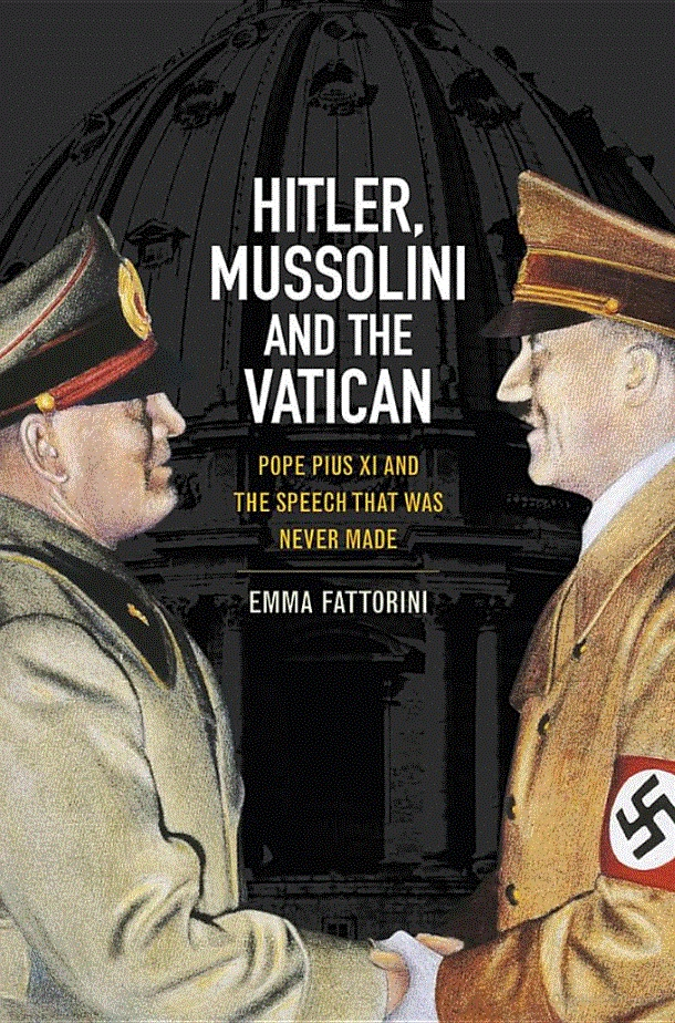 Hitler, Mussolini and the Vatican - Pope Pius XI and the Speech That was ....  > > > Click image!