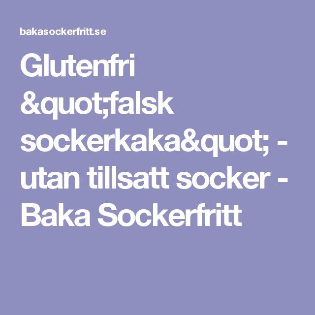 """Glutenfri """"falsk sockerkaka"""" - utan tillsatt socker - Baka Sockerfritt"""