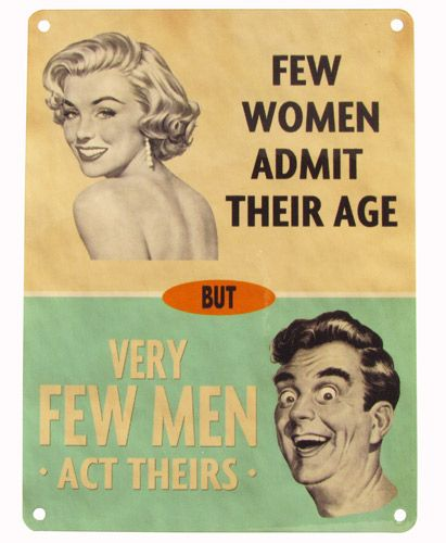Age related funny saying.  Funny sign few women admit their age but few men act theirs.