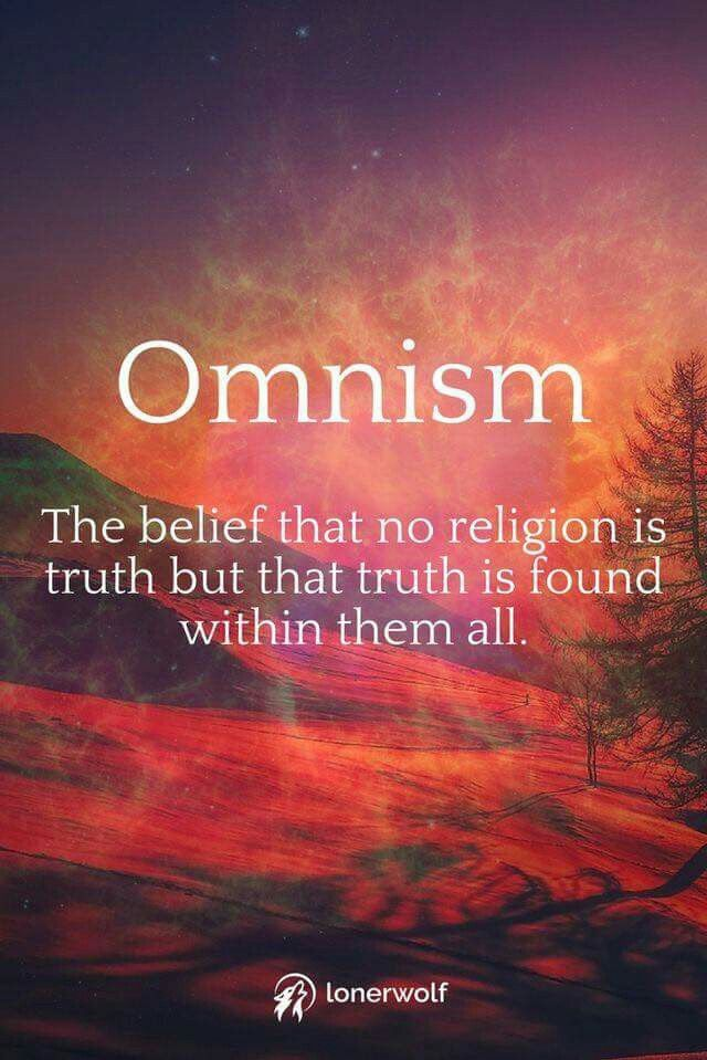 Ominism the belief that no religion is truth but that truth is found within them all