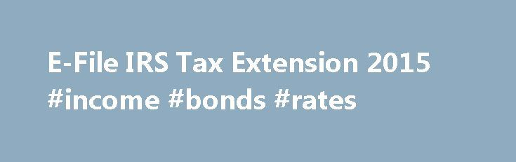 E-File IRS Tax Extension 2015 #income #bonds #rates http://incom.remmont.com/e-file-irs-tax-extension-2015-income-bonds-rates/  #e file free # Instant Approval ExpressExtension is the #1 solution to e-file your personal, business, or exempt organization extensions. Just enter your contact information, taxes owed (if any), review, and transmit to the IRS. No waiting in long lines, no inconvenient paper filing: in just a few clicks, your deadline can be extended by Continue Reading
