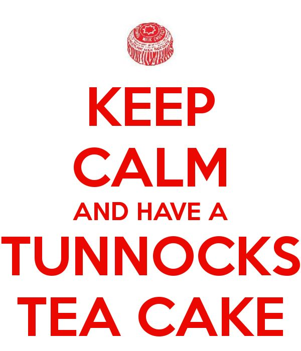 KEEP CALM AND HAVE A TUNNOCKS TEA CAKE