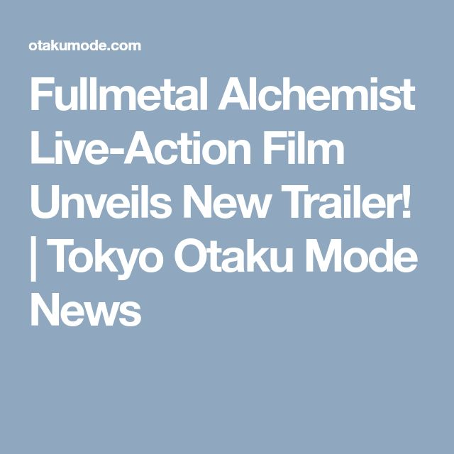 Fullmetal Alchemist Live-Action Film Unveils New Trailer! | Tokyo Otaku Mode News