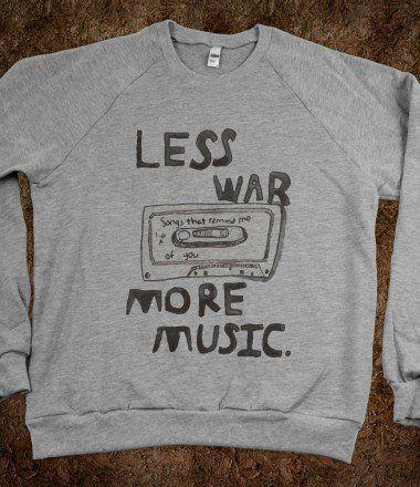 less war... more music