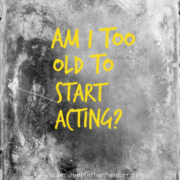 Am I Too Old To Start Acting? career acting success