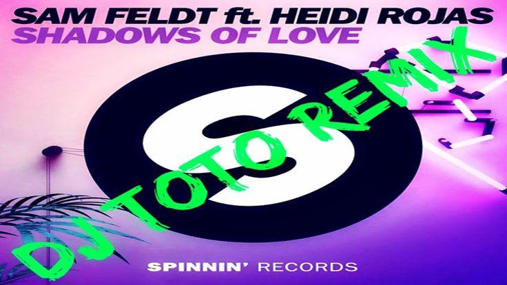 Sam Feldt - Shadows of Love feat. Heidi Rojas (DJ ToTo Remix)