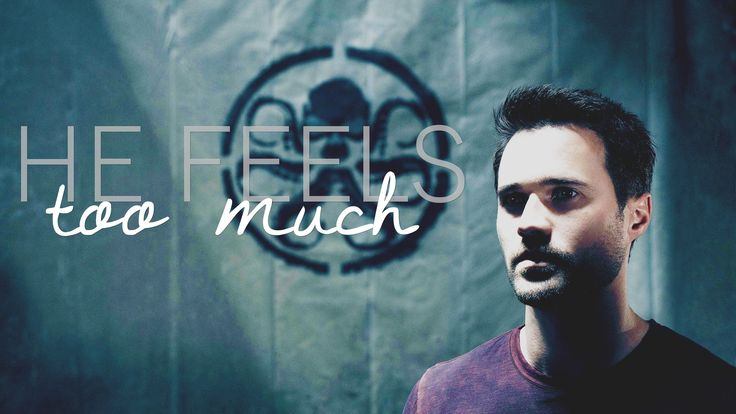 Grant Ward | He feels too much
