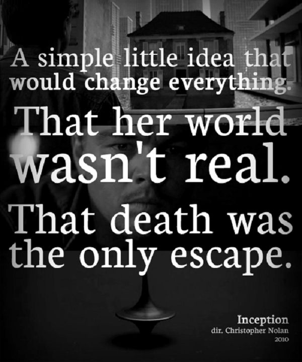 Quote from the 2010 action packed movie Inception starring Christopher Nolan and Leonardo di Caprio.