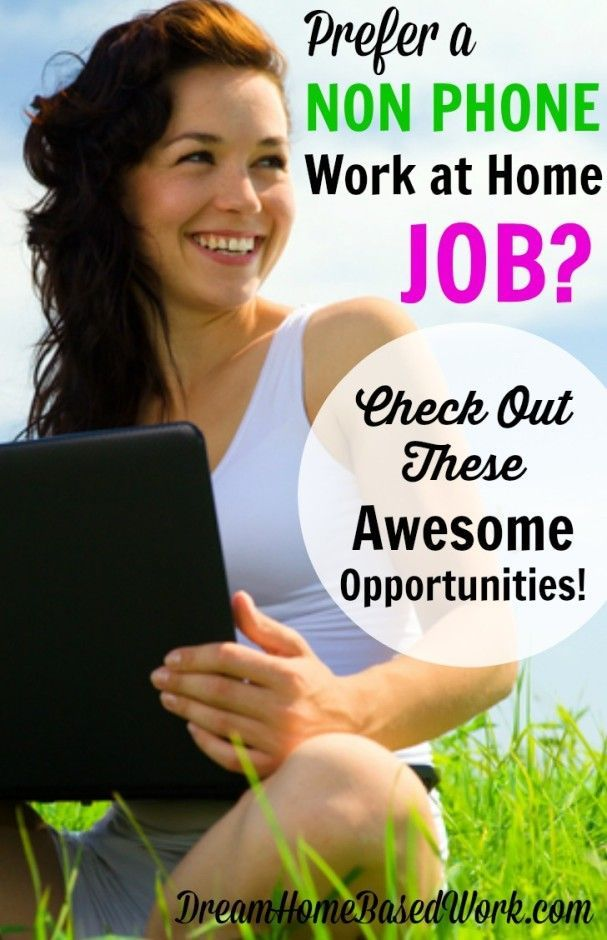 Prefer a non phone work at home job? Here is an awesome list of online jobs by category. Typically the work does not require you to talk to customers over the telephone. Some included in this list pay by the hour, some pay per task, or assignment you comp