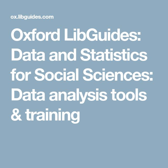 Oxford LibGuides: Data and Statistics for Social Sciences: Data analysis tools & training