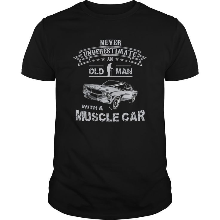 Muscle Car For Old Man. Cool and Clever Automotive Quotes, Sayings, Trucks, Cars, Motorcycles, T-Shirts For Sale, Hoodies, Tees, Clothing, Coffee Mugs, Gifts.