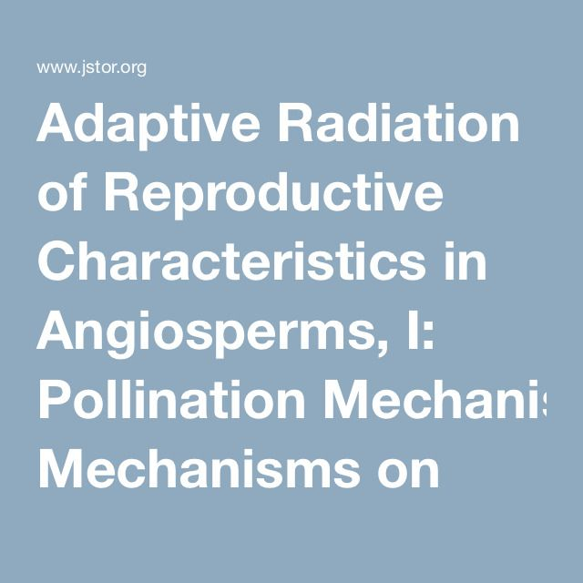 Adaptive Radiation of Reproductive Characteristics in Angiosperms, I: Pollination Mechanisms on JSTOR