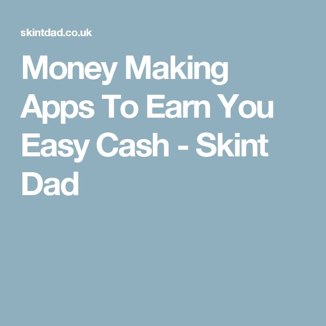 Money Making Apps To Earn You Easy Cash - Skint Dad