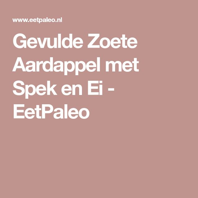 Gevulde Zoete Aardappel met Spek en Ei - EetPaleo