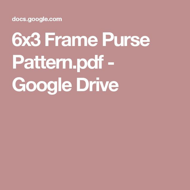 6x3 Frame Purse Pattern.pdf - GoogleDrive