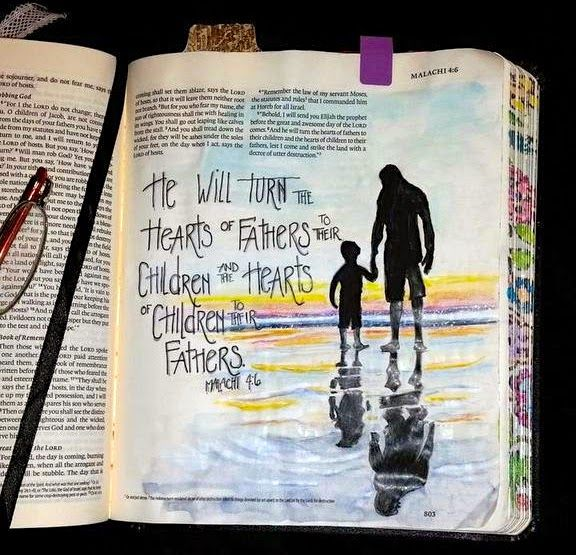 """Malachi 4:6 """"He will turn the hearts of the parents to their children, and the hearts of the children to their parents; or else I will come and strike the land with total destruction."""" What You Make It: Illuminated Journaling:"""