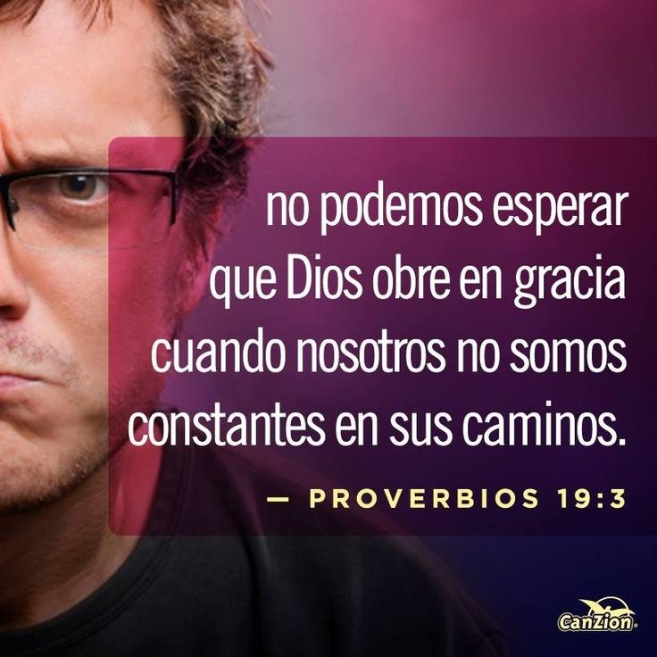 Proverbios 19:3 La insensatez del hombre tuerce su camino, y luego contra Jehová…