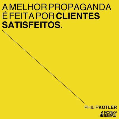 A melhor propaganda é feita por clientes satisfeitos.  (Philip Kotler) #citacoes #empreendedorismo #marketing #modernistablog