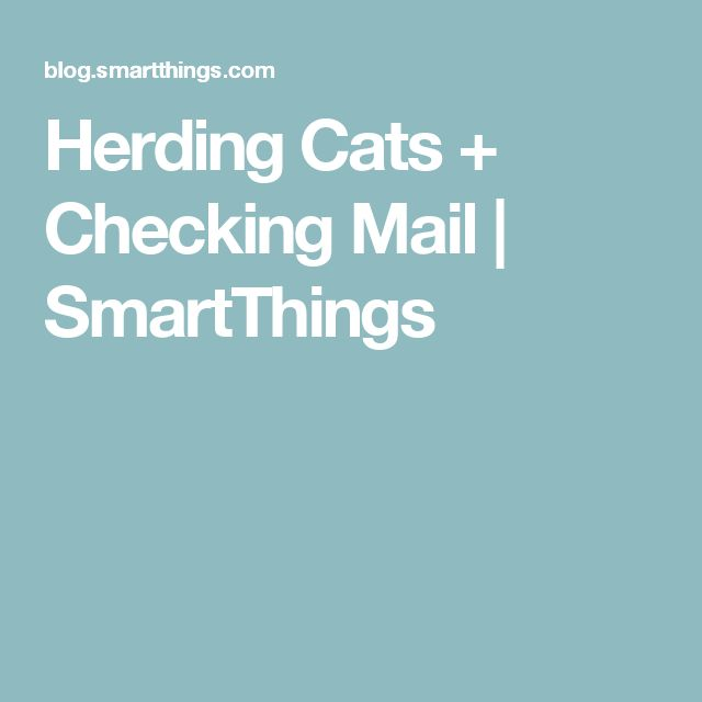 Herding Cats + Checking Mail | SmartThings