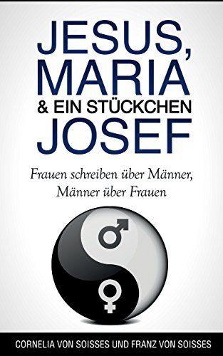 Jesus, Maria & ein Stückchen Josef - Frauen schreiben über Männer, Männer über Frauen von Valerie le Fiery, http://www.amazon.de/dp/B00VSMA78O/ref=cm_sw_r_pi_dp_ZWPkvb1KAM0QJ