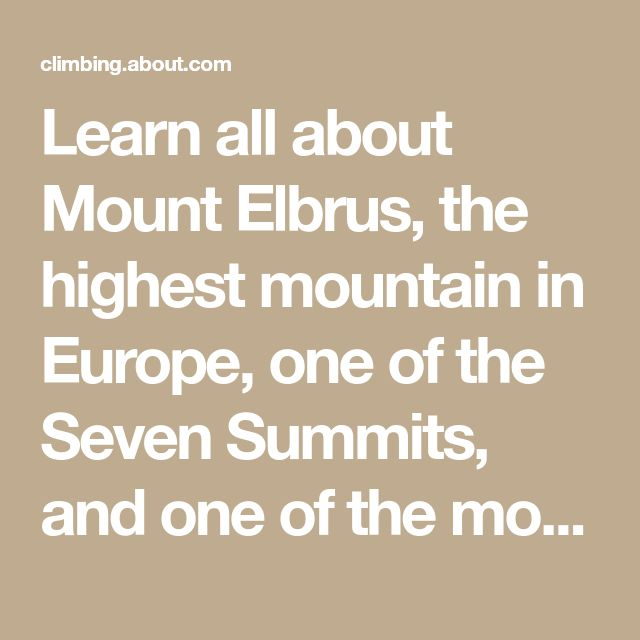 Learn all about Mount Elbrus, the highest mountain in Europe, one of the Seven Summits, and one of the most popular but deadliest mountains in the world.