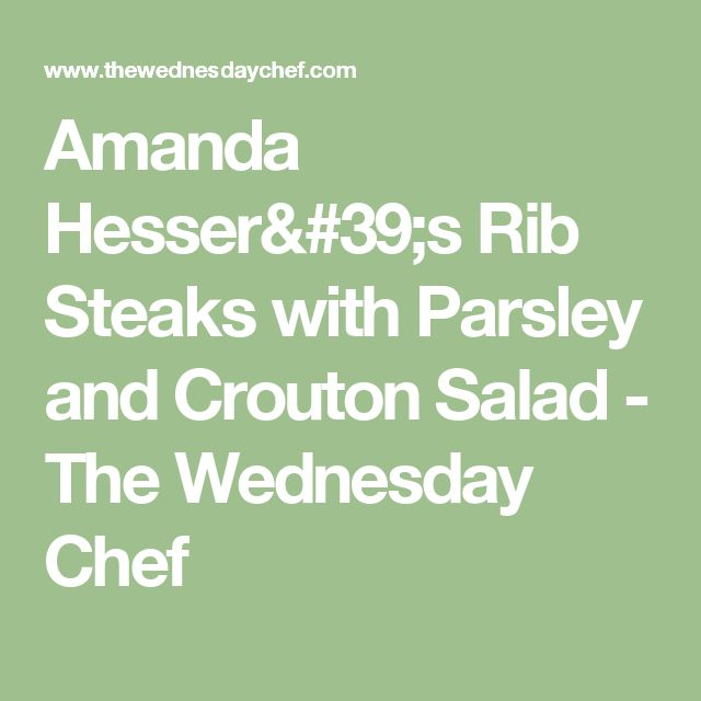 Amanda Hesser's Rib Steaks with Parsley and Crouton Salad - The Wednesday Chef