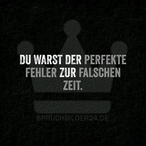 Du warst der Perfekte Fehler zur falschen Zeit. ~ Spruchbilder24.de - Die besten Sprüche und Zitate als Bilder!