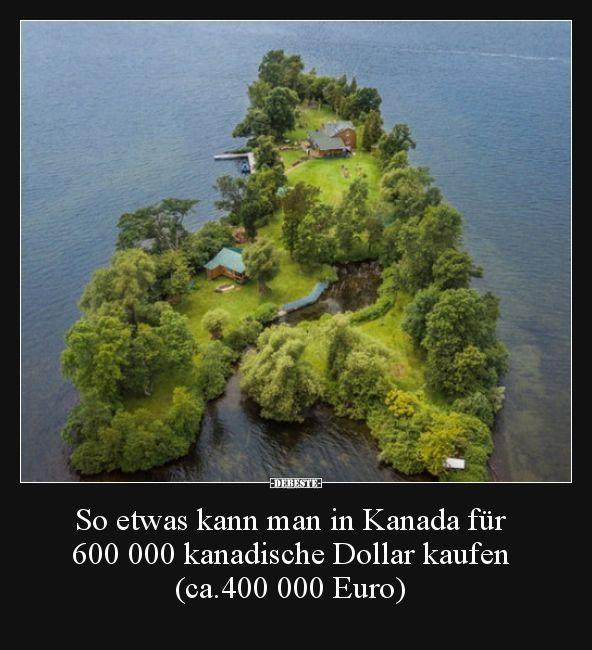 So etwas kann man in Kanada für 600 000 kanadische Dollar..