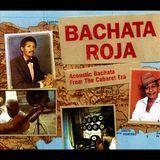 Bachata Roja: Acoustic Bachata from the Cabaret Era [CD], 12580293