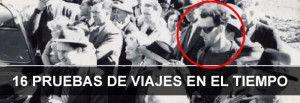 16 PRUEBAS DE VIAJES EN EL TIEMPO – VIAJEROS DEL TIEMPO – TIME TRAVELLERS